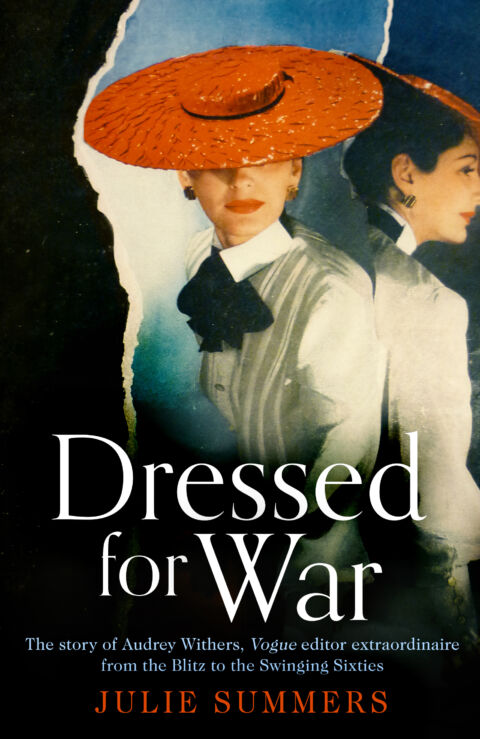 Julie Summers: Dressed for War - The Story of Audrey Withers, Vogue Editor Extraordinaire