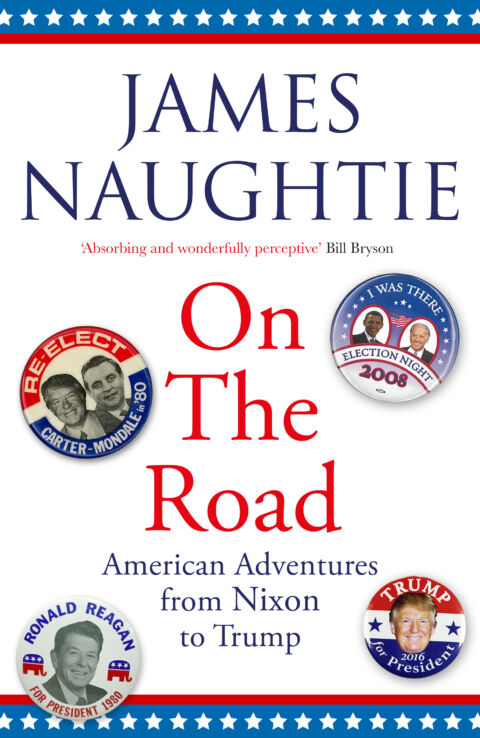JAMES NAUGHTIE - On the Road: American Adventures from Nixon to Trump